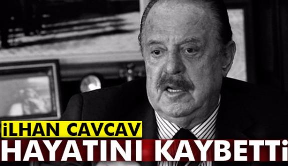 İlhan Cavcav hayatını kaybetti