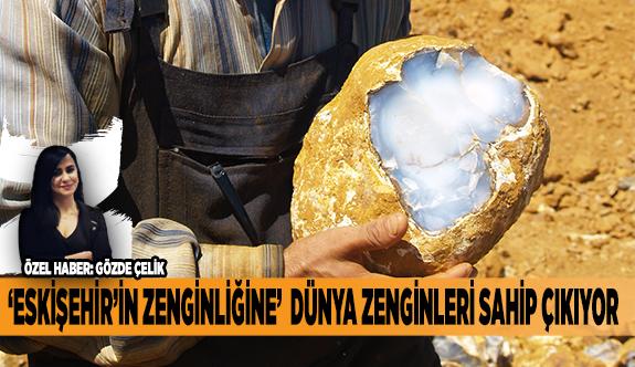 'ESKİŞEHİR'İN ZENGİNLİĞİNE'  DÜNYA ZENGİNLERİ SAHİP ÇIKIYOR