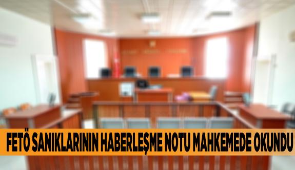 FETÖ SANIKLARININ HABERLEŞME NOTU MAHKEMEDE OKUNDU