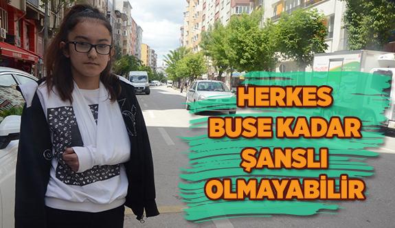 HERKES BUSE KADAR ŞANSLI OLMAYABİLİR