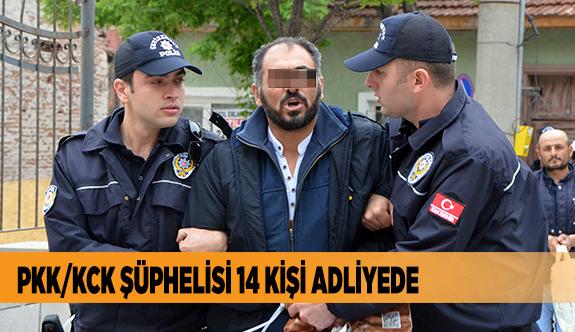 PKK/KCK ŞÜPHELİSİ 14 KİŞİ ADLİYEDE