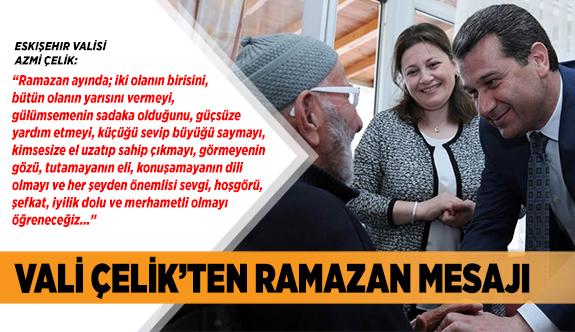 VALİ ÇELİK'TEN RAMAZAN MESAJI