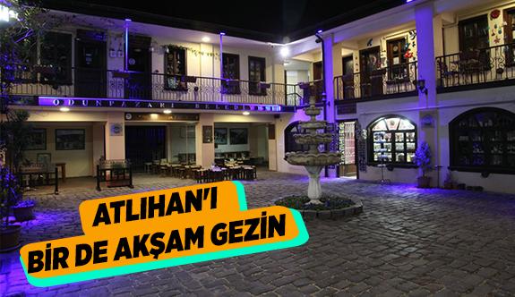 ATLIHAN'I BİR DE AKŞAM GEZİN