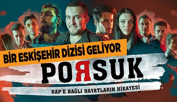 BİR ESKİŞEHİR DİZİSİ 'PORSUK' GELİYOR