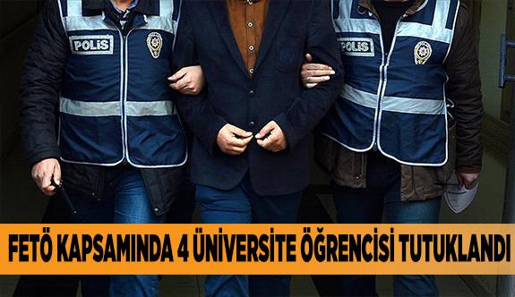 FETÖ KAPSAMINDA 4 ÜNİVERSİTE ÖĞRENCİSİ TUTUKLANDI