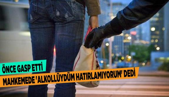 ÖNCE GASP ETTİ, MAHKEMEDE 'ALKOLLÜYDÜM HATIRLAMIYORUM' DEDİ