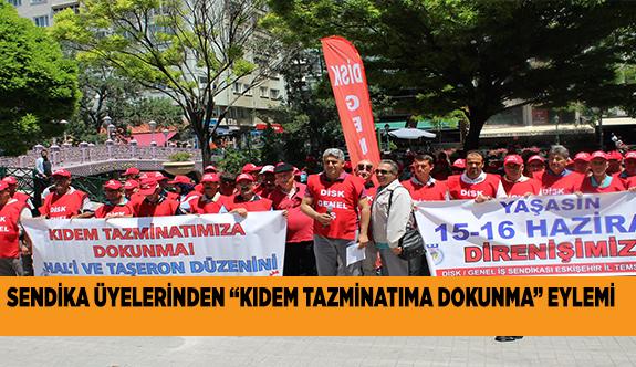 "SENDİKA ÜYELERİNDEN ""KIDEM TAZMİNATIMA DOKUNMA"" EYLEMİ"