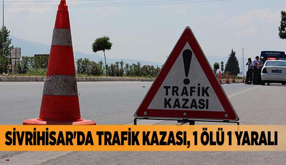 SİVRİHİSAR'DA TRAFİK KAZASI, 1 ÖLÜ 1 YARALI