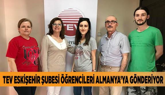 TEV ESKİŞEHİR ŞUBESİ ÖĞRENCİLERİ ALMANYA'YA GÖNDERİYOR