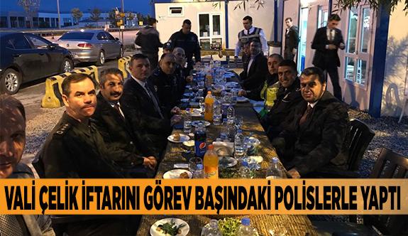VALİ ÇELİK İFTARINI GÖREV BAŞINDAKİ POLİSLERLE YAPTI