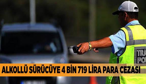 Alkollü sürücüye 4 bin 719 lira para cezası