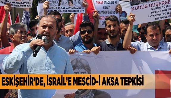 Eskişehir'de, İsrail'e Mescid-i Aksa tepkisi