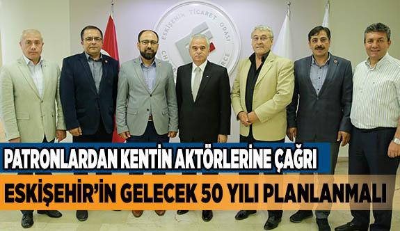 ESKİŞEHİR'İN GELECEK 50 YILI PLANLANMALI