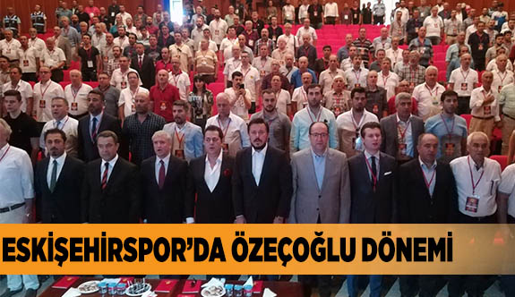 ESKİŞEHİRSPOR'DA ÖZEÇOĞLU DÖNEMİ