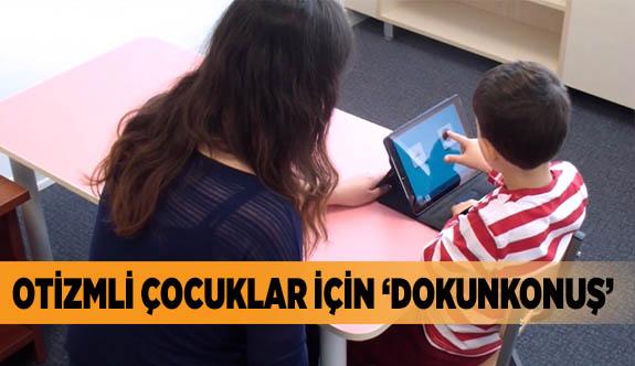 OTİZMLİ ÇOCUKLAR İÇİN 'DOKUNKONUŞ'