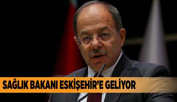 Sağlık Bakanı Eskişehir'e geliyor