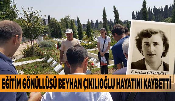 Eğitim gönüllüsü Beyhan Çıkılıoğlu hayatını kaybetti