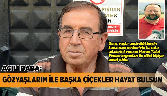 """""""GÖZYAŞLARIM İLE BAŞKA ÇİÇEKLER HAYAT BULSUN"""""""