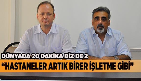 """""""HASTANELER ARTIK BİRER İŞLETME GİBİ"""""""