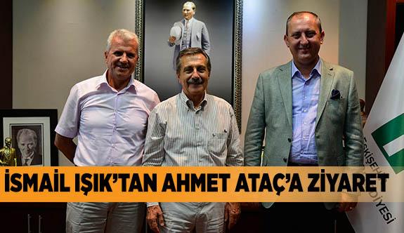 İSMAİL IŞIK'TAN AHMET ATAÇ'A ZİYARET