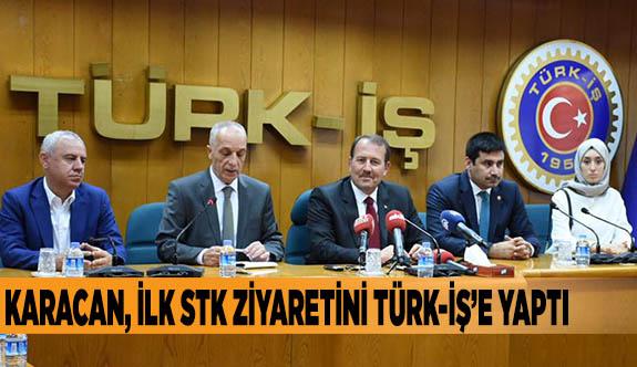 KARACAN, İLK STK ZİYARETİNİ TÜRK-İŞ'E YAPTI