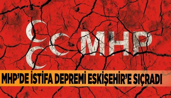 MHP'DE İSTİFA DEPREMİ ESKİŞEHİR'E SIÇRADI