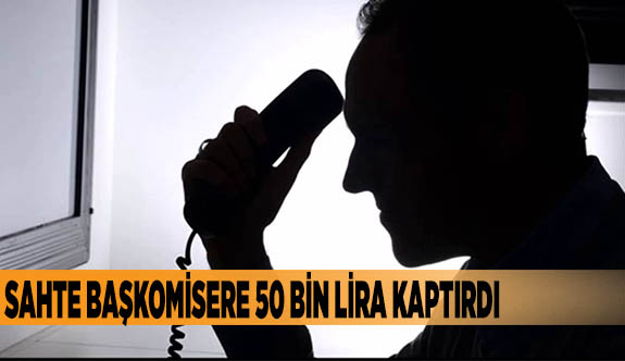 Sahte başkomisere 50 bin lira kaptırdı