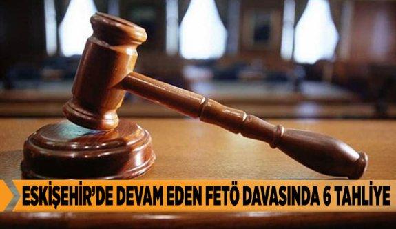 ESKİŞEHİR'DE DEVAM EDEN FETÖ DAVASINDA 6 TAHLİYE