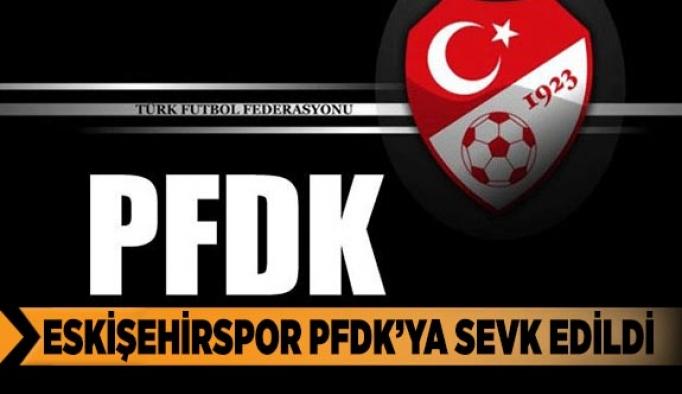 ESKİŞEHİRSPOR PFDK'YA SEVK EDİLDİ