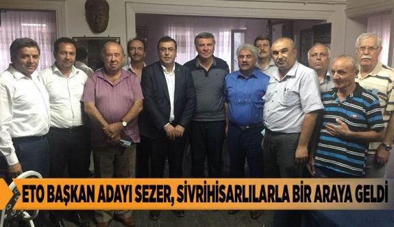 ETO BAŞKAN ADAYI SEZER, SİVRİHİSARLILARLA BİR ARAYA GELDİ