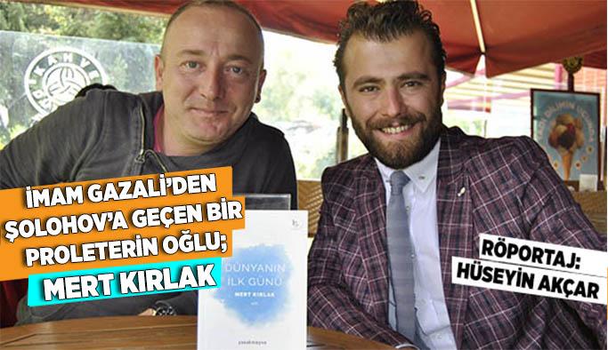 İMAM GAZALİ'DEN SOLOHOV'A GEÇEN BİR PROLETERİN OĞLU; MERT KIRLAK