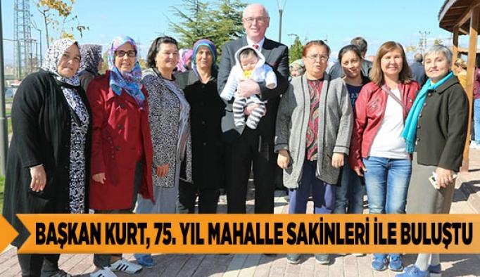 BAŞKAN KURT, 75. YIL MAHALLE SAKİNLERİ İLE BULUŞTU