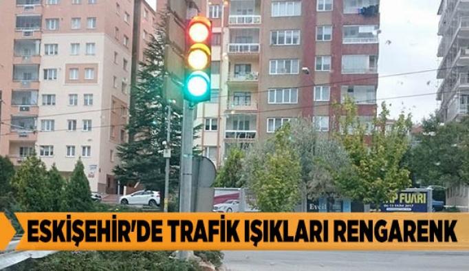 ESKİŞEHİR'DE TRAFİK IŞIKLARI RENGARENK