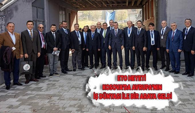 ETO HEYETİ KOSOVA'DA AVRUPA'NIN İŞ DÜNYASI İLE BİR ARAYA GELDİ