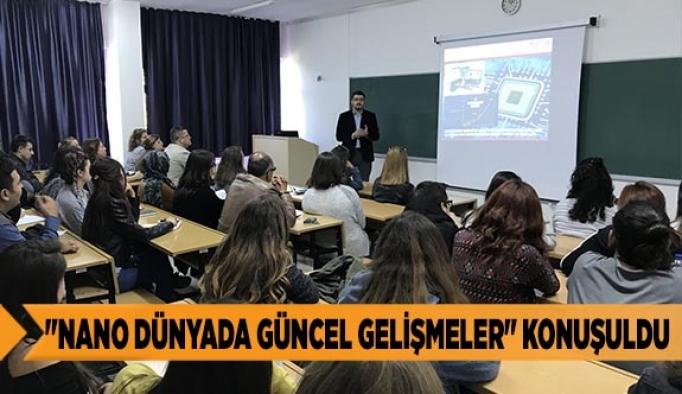 """""""NANO DÜNYADA GÜNCEL GELİŞMELER"""" KONUŞULDU"""