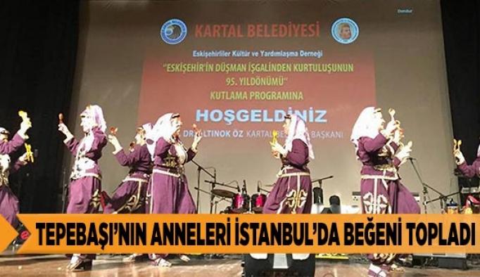 TEPEBAŞI'NIN ANNELERİ İSTANBUL'DA BEĞENİ TOPLADI