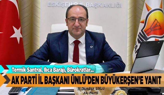 AK PARTİ İL BAŞKANI ÜNLÜ'DEN BÜYÜKERŞEN'E YANIT