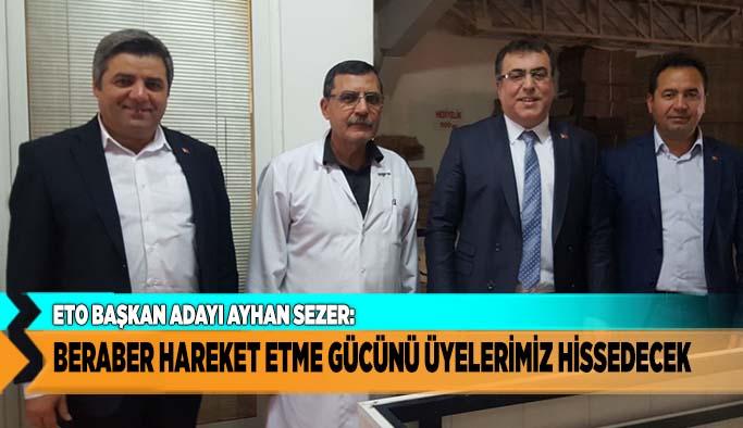 """AYHAN SEZER """"BERABER HAREKET ETME GÜCÜNÜ ÜYELERİMİZ HİSSEDECEK"""""""