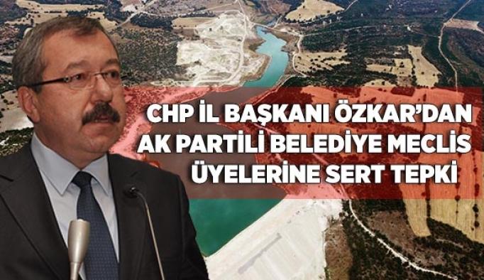 CHP İL BAŞKANI ÖZKAR'DAN AK PARTİ BELEDİYE MECLİS ÜYELERİNE SERT TEPKİ