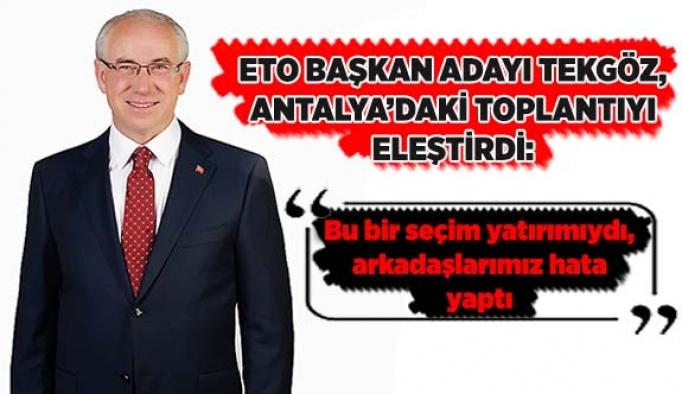 ETO Başkan adayı Tekgöz, Antalya'daki toplantıyı eleştirdi
