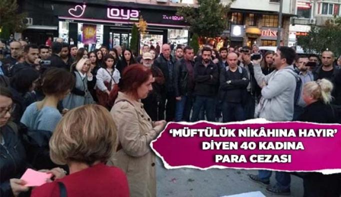 'MÜFTÜLÜK NİKÂHINA HAYIR' DİYEN 40 KADINA PARA CEZASI