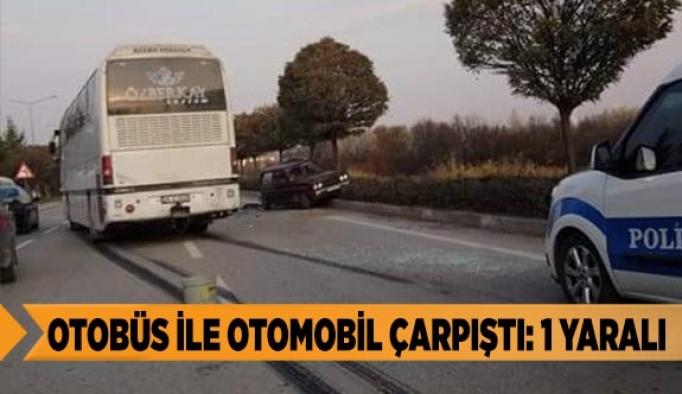 Otobüs ile otomobil çarpıştı: 1 yaralı