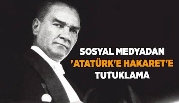 SOSYAL MEDYADAN ATATÜRK'E HAKARETE TUTUKLAMA