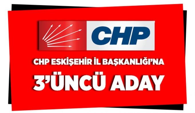 CHP İL BAŞKANLIĞINA 3'ÜNCÜ ADAY
