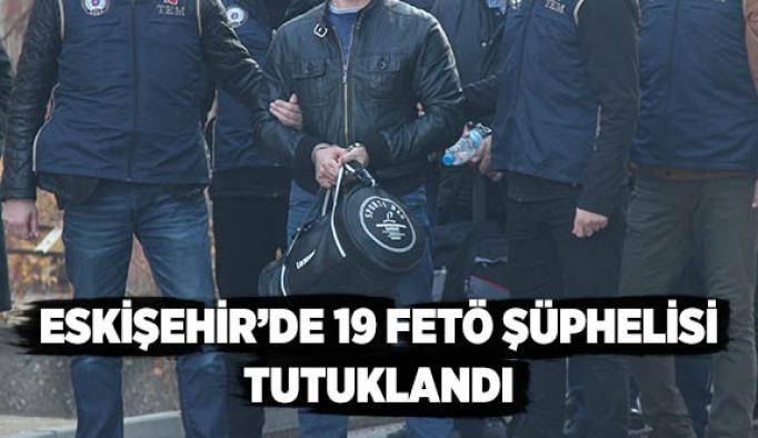 Eskişehir'de 19 FETÖ şüphelisi tutuklandı