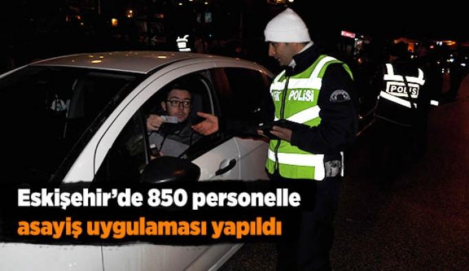 Eskişehir'de 850 personelle asayiş uygulaması