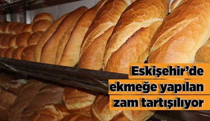 Eskişehir'de ekmeğe yapılan zam tartışılıyor