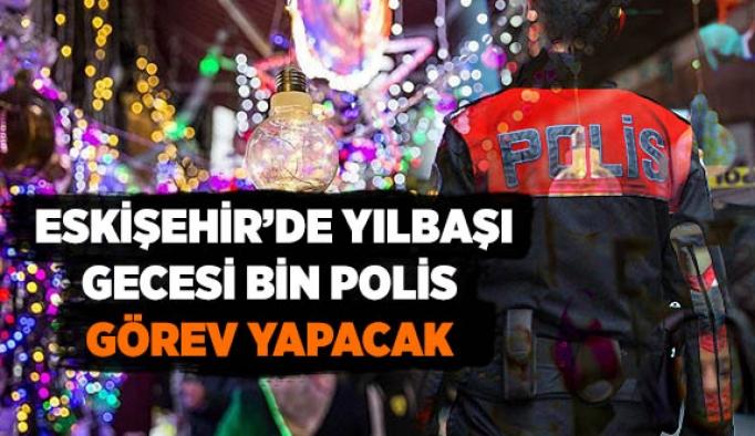ESKİŞEHİR'DE YILBAŞI GECESİ BİN POLİS GÖREV YAPACAK