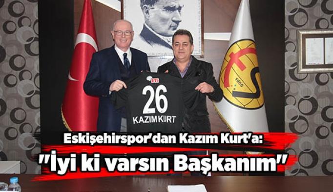 """Eskişehirspor'dan Kazım Kurt'a: """"İyi ki varsın Başkanım"""""""
