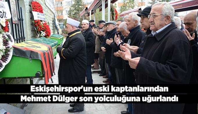Eskişehirspor'un eski kaptanlarından Mehmet Dülger son yolculuğuna uğurlandı